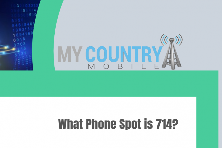 What Phone Spot is 714? - My Country Mobile