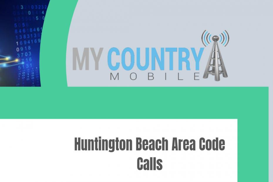 Huntington Beach Area Code Calls - My Country Mobile
