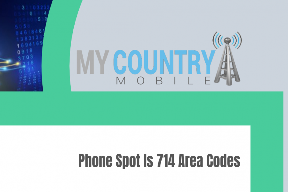 Phone Spot Is 714 Area Codes - My Country Mobile