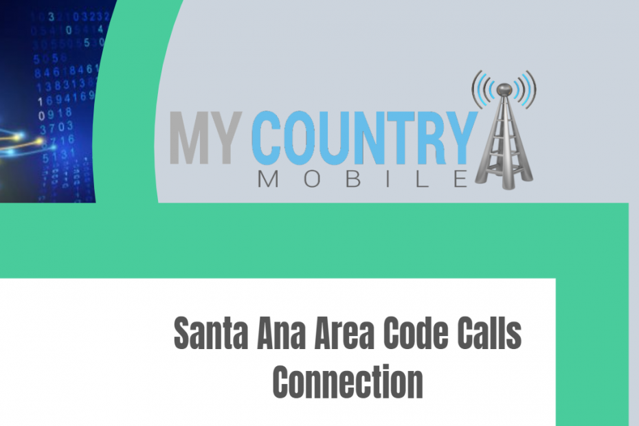 Santa Ana Area Code Calls Connection - My Country Mobile